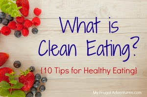 What is Clean Eating- 10 Tips for Healthy Eating