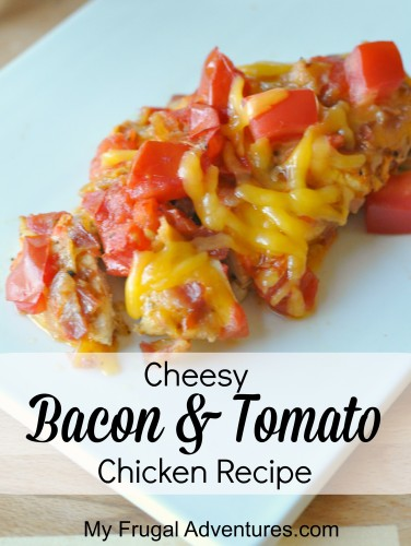 Cheesy Bacon and Tomato Chicken Recipe- a sure fire hit and so easy to make!