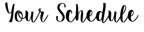 your schedule