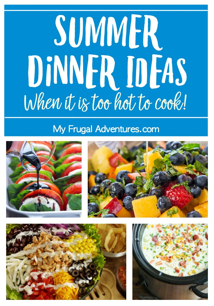 Summer Dinner Ideas - when it is too hot to cook